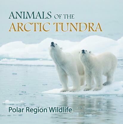 Animals of the Arctic Tundra: Polar Region Wildlife: Animal Encyclopedia for Kids