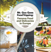Mr. Goo Goes Food Tripping: Famous Food and Delicacies in Europe: European Food Guide for Kids