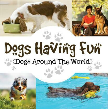 Dogs Having Fun (Dogs Around The World): Pets for Kids
