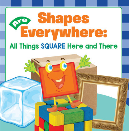 Shapes Are Everywhere: All Things Square Here and There: Shapes for Kids & Toddlers Early Learning Books