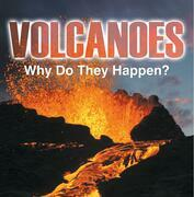 Volcanoes - Why Do They Happen?: Volcanoes for Kids