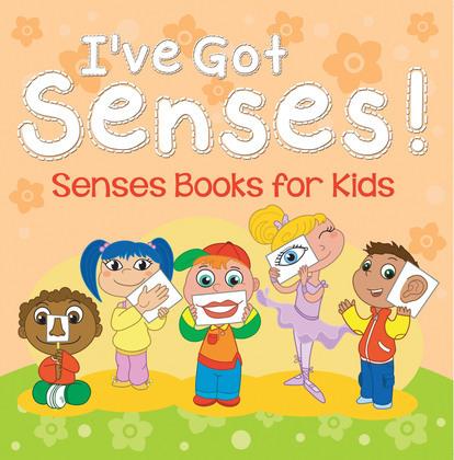 I've Got Senses!: Senses Books for Kids: Early Learning Books K-12