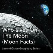 Who Lives On The Moon (Moon Facts) : Second Grade Geography Series: 2nd Grade Books