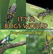 Its A Bugs World: Scary and Spooky Bugs: Insects for Kids - Entomology