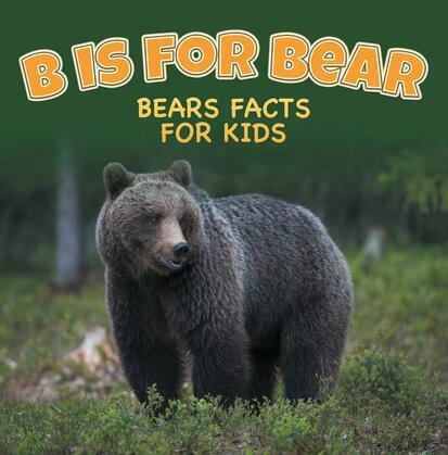 B is for Bear: Bears Facts For Kids: Animal Encyclopedia for Kids - Wildlife