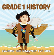 Grade 1 History: Learning And Discovery For Kids: American History Trivia for Kids Grade One Books