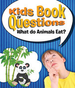 Kids Book of Questions: What do Animals Eat?: Trivia for Kids of All Ages - Animal Encyclopedia