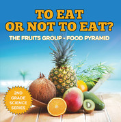 To Eat Or Not To Eat?  The Fruits Group - Food Pyramid