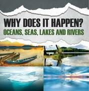 Why Does It Happen?: Oceans, Seas, Lakes and Rivers: Oceanography for Kids