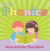 Grade 3 Phonics: Name And Say That Object: Sight Word Books - Reading Aloud for 3rd Grade