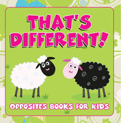 That's Different!: Opposites Books for Kids: Early Learning Books K-12