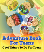Adventure Book For Teens: Cool Things To Do For Teens: Fun for Kids of All Ages