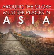 Around The Globe - Must See Places in Asia's: Asia Travel Guide for Kids