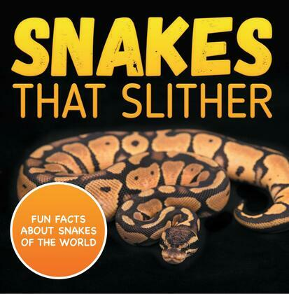 Snakes That Slither: Fun Facts About Snakes of The World: Snakes Books for Kids - Herpetology