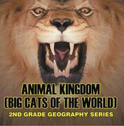 Animal Kingdom (Big Cats of the World) : 2nd Grade Geography Series: Animal Encyclopedia for Kids