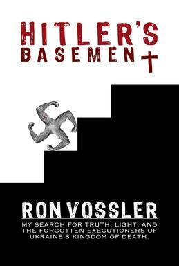Hitler's Basement: My Search For Truth, Light, And The Forgotten Executioners Of Ukraine's Kingdom Of Death