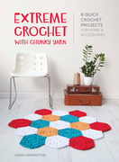 Extreme Crochet with Chunky Yarn: 8 Stylish Crochet Patterns Using T Shirt and Other Chunky Yarns