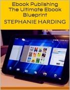 Ebook Publishing: The Ultimate Ebook Blueprint