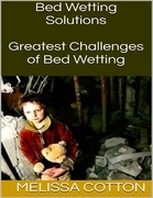 Bed Wetting Solutions: Greatest Challenges of Bed Wetting