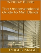 Window Blinds: The Unconventional Guide to Mini Blinds