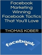 Facebook Marketing: Winning Facebook Tactics That You'll Love