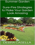 Summer Garden: Sure Fire Strategies to Make Your Garden Look Amazing