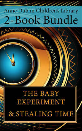 Anne Dublin Children's Library 2-Book Bundle: Stealing Time / The Baby Experiment