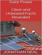 Solar Power: Clear and Unbiased Facts Revealed