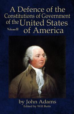 A Defence of the Constitutions of Government of the United States of America: Volume III