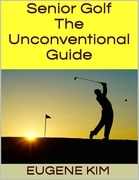 Senior Golf: The Unconventional Guide