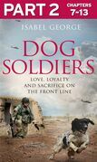 Dog Soldiers: Part 2 of 3: Love, loyalty and sacrifice on the front line