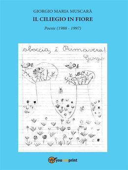 Il ciliegio in fiore. Poesie (1988 - 1997)