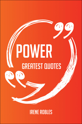 Power Greatest Quotes - Quick, Short, Medium Or Long Quotes. Find The Perfect Power Quotations For All Occasions - Spicing Up Letters, Speeches, And E