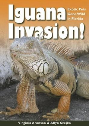 Iguana Invasion!: Exotic Pets Gone Wild in Florida