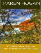 Creative Visualization: The Unconventional Guide