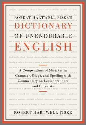 Robert Hartwell Fiske's Dictionary of Unendurable English
