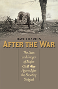 After the War: The Lives and Images of Major Civil War Figures After the Shooting Stopped