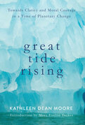 Great Tide Rising: Towards Clarity and Moral Courage in a time of Planetary Change