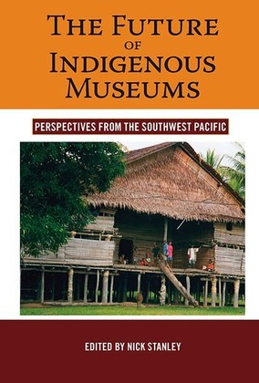 The Future of Indigenous Museums: Perspectives from the Southwest Pacific