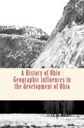 A History of Ohio : Geographic influences in the development of Ohio