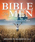 Bible For Men: Great Bible Stories For Men