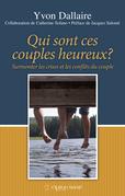 Qui sont ces couples heureux? - Surmonter les crises et les conflits du couple