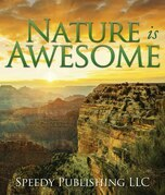 Nature is Awesome: Fun Facts and Pictures for Kids
