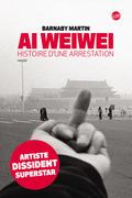 Ai Weiwei Histoire d'une arrestation