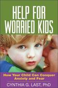 Help for Worried Kids: How Your Child Can Conquer Anxiety and Fear