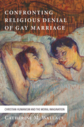 Confronting Religious Denial of Gay Marriage: Christian Humanism and the Moral Imagination