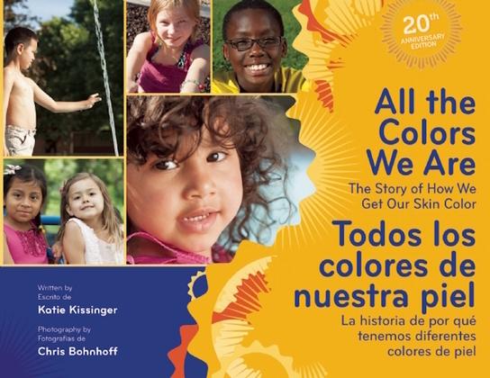 All the Colors We Are/Todos los colores de nuestra piel: The Story of How We Get Our Skin Color/La historia de por qué tenemos diferentes colores de p