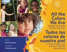 All the Colors We Are/Todos los colores de nuestra piel: The Story of How We Get Our Skin Color/La historia de por qué tenemos diferentes colores de p