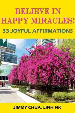 Believe In Happy Miracles - 33 Joyful Affirmations