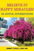 Believe In Happy Miracles - 33 Joyful Affirmations
